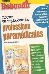 Trouver un emploi dans les professions paramédicales - Anne-Solenn Le Bihan - Livre