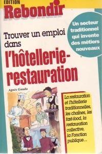 Trouver un emploi dans l'hôtellerie-restauration - Agnès Gaudu - Livre