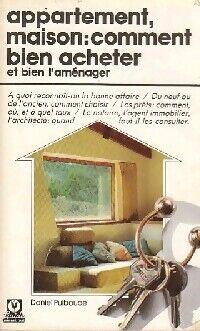 Appartement, maison, comment bien acheter - Daniel Puiboube - Livre