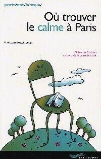 Où trouver le calme à Paris - Christophe Destournelles - Livre