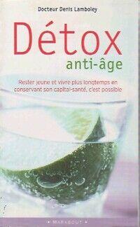 Détox anti-âge : vivre mieux et plus longtemps - Denis Lamboley - Livre
