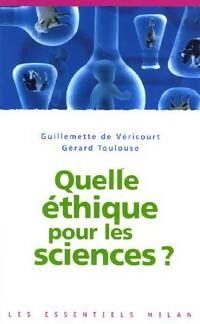 Quelle éthique pour les sciences. Les scientifiques face à leurs responsabilités - Gérard De Véricourt - Livre
