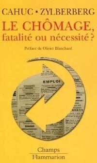 Le chômage, fatalité ou nécessité ? - André Cahuc - Livre