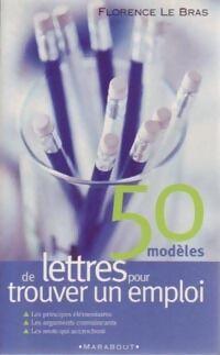 50 modèles de lettres pour trouver un emploi - Florence Le Bras - Livre