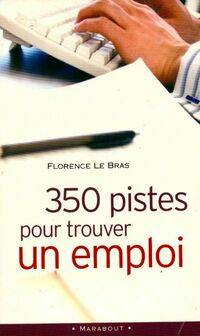 350 pistes pour trouver un emploi - Florence Le Bras - Livre