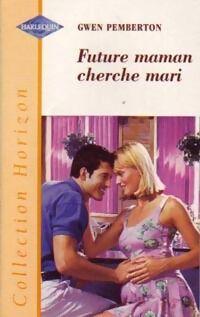 Future maman cherche mari - Gwen Pemberton - Livre