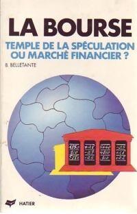 La bourse. Temple de la spéculation ou marché financier . - Bernard Belletante - Livre