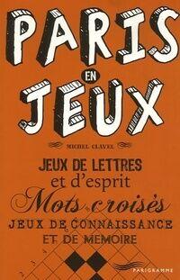 Paris en jeux. Jeux de lettres et d'esprit - Michel Clavel - Livre