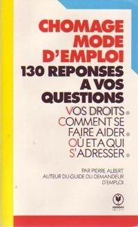 Chômage, mode d'emploi - Pierre Albert - Livre
