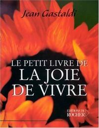 Le petit Livre de la joie de vivre - Jean Gastaldi - Livre