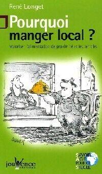 Pourquoi manger local ? - René Longet - Livre