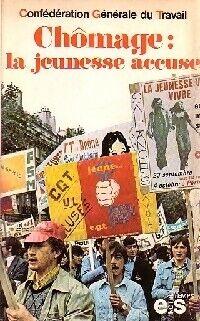 Chômage : la jeunesse accuse - Confédération Générale du Travail - Livre