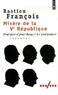 Misère de la Vème République - Bastien François - Livre