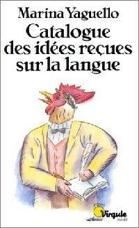 Catalogue des idées reçues sur la langue - Marina Yaguello - Livre