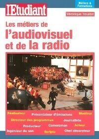 Les métiers de l'audiovisuel et de la radio - Véronique Trouillet - Livre