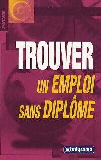 Trouver un emploi sans diplôme - Mari-Lorène Duhamel - Livre
