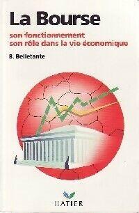 La bourse. Son fonctionnement, son rôle dans la vie économique - Bernard Belletante - Livre
