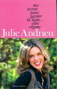 Mes secrets pour garder la ligne... Sans régime - Julie Andrieu - Livre