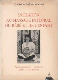 Initiation au massage intégral du bébé et de l'enfant - Christine Colonna-Césari - Livre