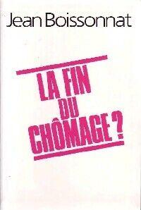 La fin du chômage ? - Jean Boissonnat - Livre