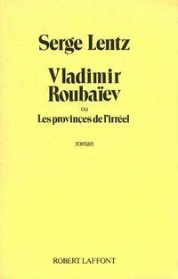 Vladimir Roubaïev ou les provinces de l'irréel - Serge Lentz - Livre