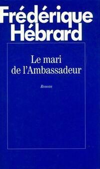 Le mari de l'ambassadeur - Frédérique Hébrard - Livre