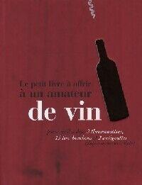 Le petit livre à offrir à un amateur de vin - Raphaële Vidaling - Livre