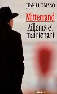 Mitterrand, ailleurs et maintenant - Jean-Luc Mano - Livre