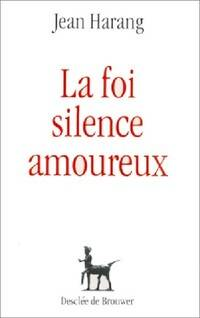 La foi, silence amoureux - Jean Harang - Livre
