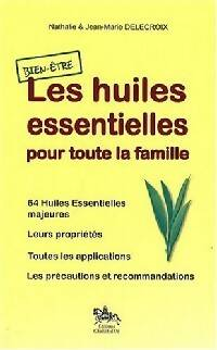 Les huiles essentielles pour toute la famille - Nathalie Delecroix - Livre