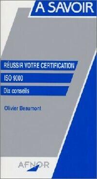 Réussir votre certification ISO 9000  - Olivier Beaumont - Livre