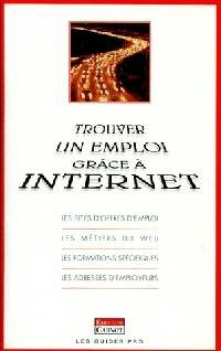 Trouver un emploi grâce à Internet - Inconnu - Livre