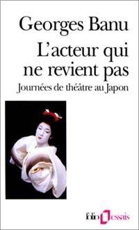 L'acteur qui ne revient pas. Journée de théâtre au Japon - Georges Banu - Livre