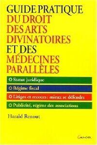 Guide pratique des arts divinatoires et des médecines parallèles - Harald Renout - Livre