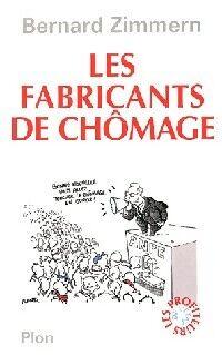Les fabricants de chômage - Bernard Zimmern - Livre