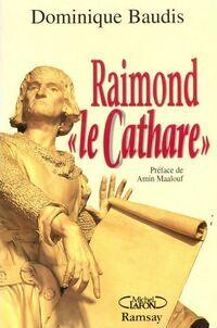 Raimond le cathare - Dominique Baudis - Livre