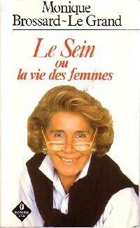 Le sein ou la vie des femmes - Monique Brossard-Le Grand - Livre