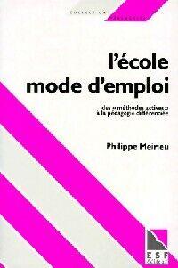 L'école, mode d'emploi - Philippe Meirieu - Livre
