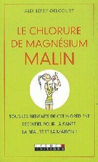 Le chlorure de magnésium malin - Alix Lefief-Delcourt - Livre