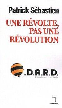 Une révolte, pas une révolution - Patrick Sébastien - Livre