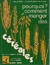 Pourquoi comment manger des céréales ? - Jeannette Dextreit - Livre