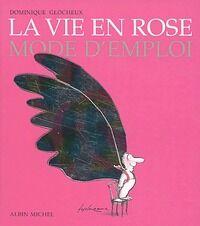 La vie en rose. Mode d'emploi - Dominique Glocheux - Livre