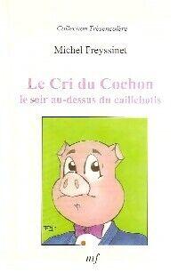 Le cri du cochon le soir au-dessus du caillebotis - Michel Freyssinet - Livre