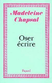 Oser écrire - Madeleine Chapsal - Livre