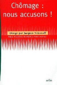 Chômage : nous accusons ! - Jacques Nikonoff - Livre