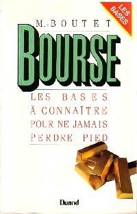 Bourse. Les bases à connaître pour ne jamais perdre pied - Michel Boutet - Livre