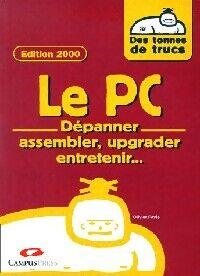 Le PC. Dépanner, assembler, upgrader, entretenir... - Olivier Pavie - Livre