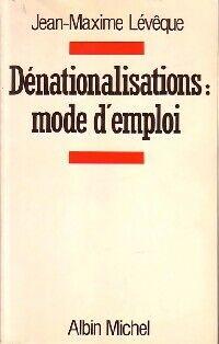 Dénationalisations : mode d'emploi - Jean-Maxime Lévêque - Livre