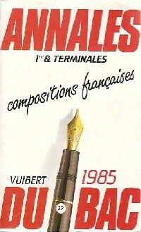Annales du bac 1ère et terminales 1985 : Compositions françaises - X - Livre