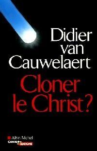 Cloner le Christ ? - Didier Van Cauwelaert - Livre